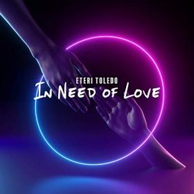 ETERI TOLEDO - IN NEED OF LOVE